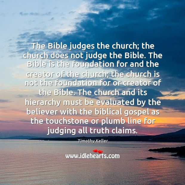 The Bible judges the church; the church does not judge the Bible. Image