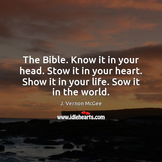 The Bible. Know it in your head. Stow it in your heart. J. Vernon McGee Picture Quote