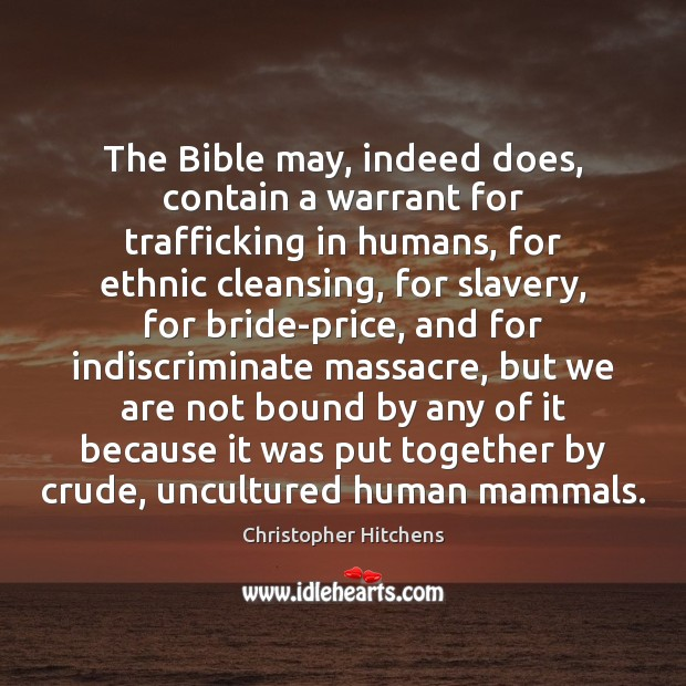 The Bible may, indeed does, contain a warrant for trafficking in humans, Christopher Hitchens Picture Quote