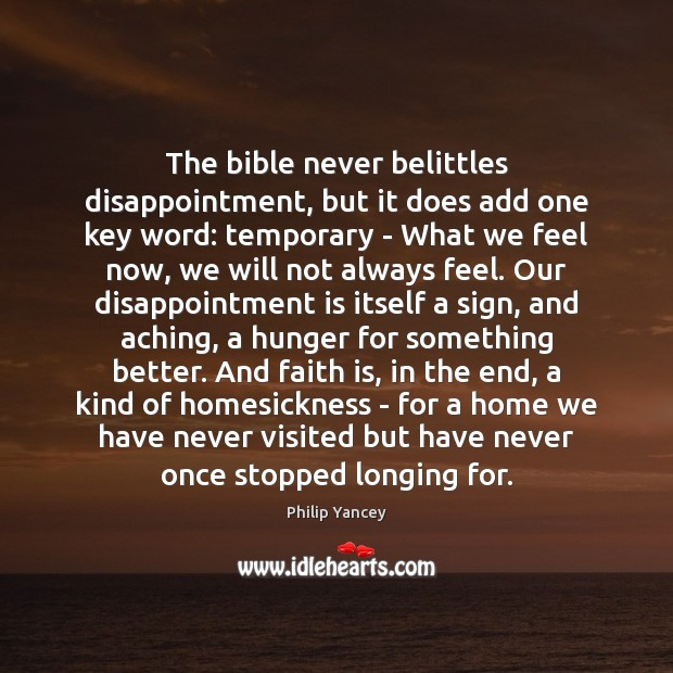 The bible never belittles disappointment, but it does add one key word: Philip Yancey Picture Quote