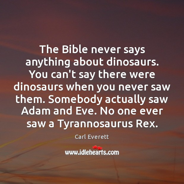 Image, The Bible never says anything about dinosaurs. You can't say there were