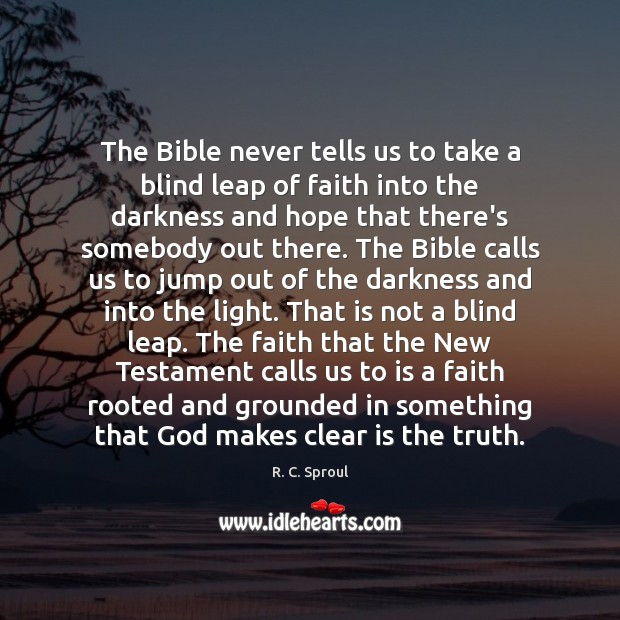 The Bible never tells us to take a blind leap of faith R. C. Sproul Picture Quote