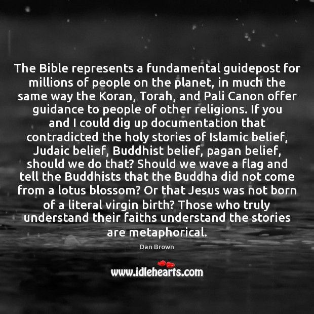 The Bible represents a fundamental guidepost for millions of people on the Dan Brown Picture Quote