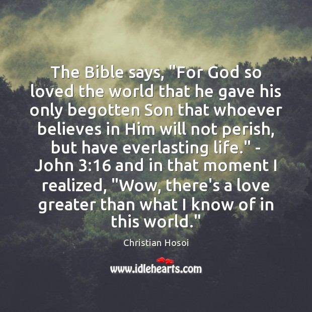 "The Bible says, ""For God so loved the world that he gave Image"