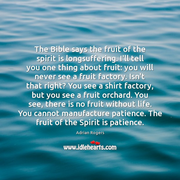 The Bible says the fruit of the spirit is longsuffering. I'll tell Image