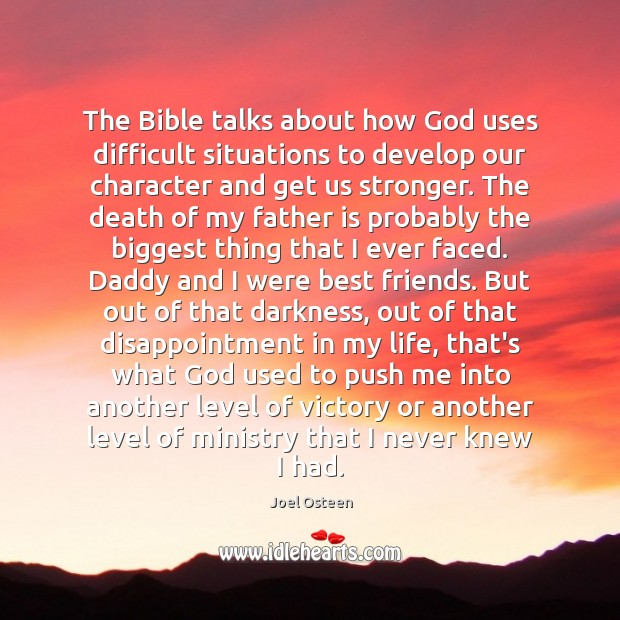 The Bible talks about how God uses difficult situations to develop our Father Quotes Image