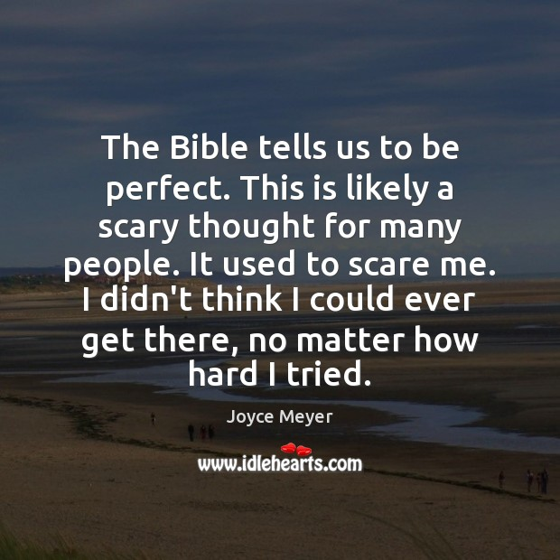 The Bible tells us to be perfect. This is likely a scary Image