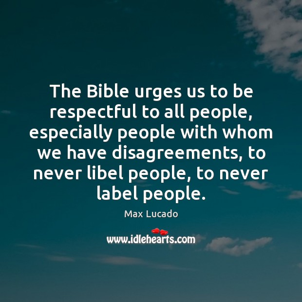 Image, The Bible urges us to be respectful to all people, especially people