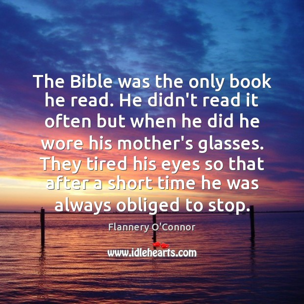 The Bible was the only book he read. He didn't read it Image