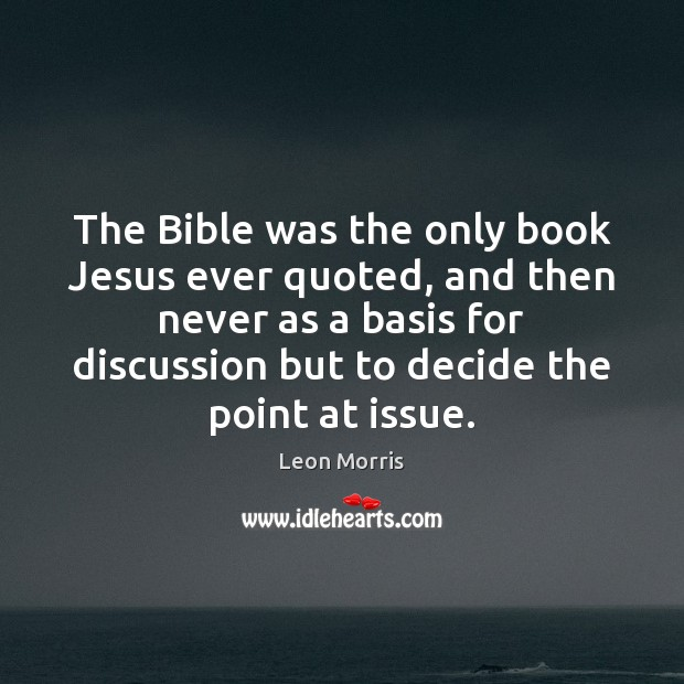 The Bible was the only book Jesus ever quoted, and then never Image
