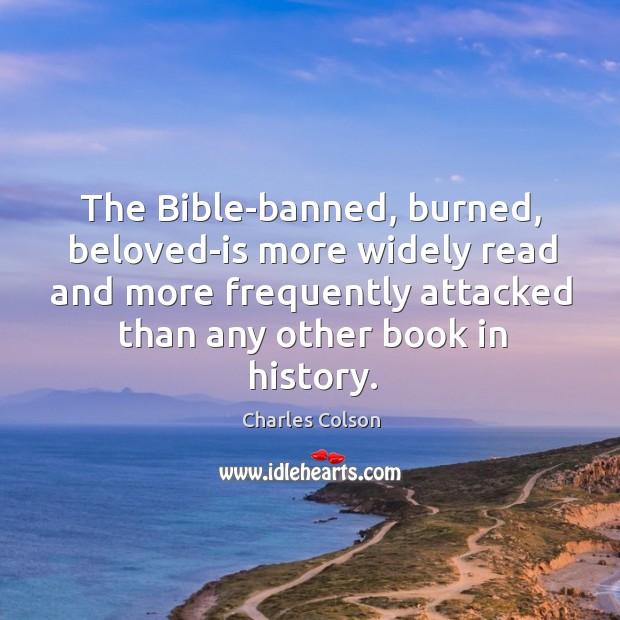 The Bible-banned, burned, beloved-is more widely read and more frequently attacked than Charles Colson Picture Quote