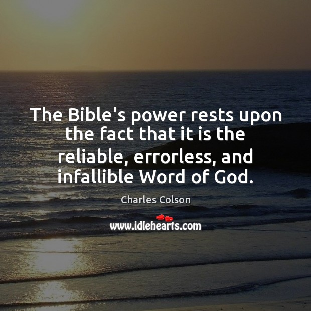 The Bible's power rests upon the fact that it is the reliable, Charles Colson Picture Quote