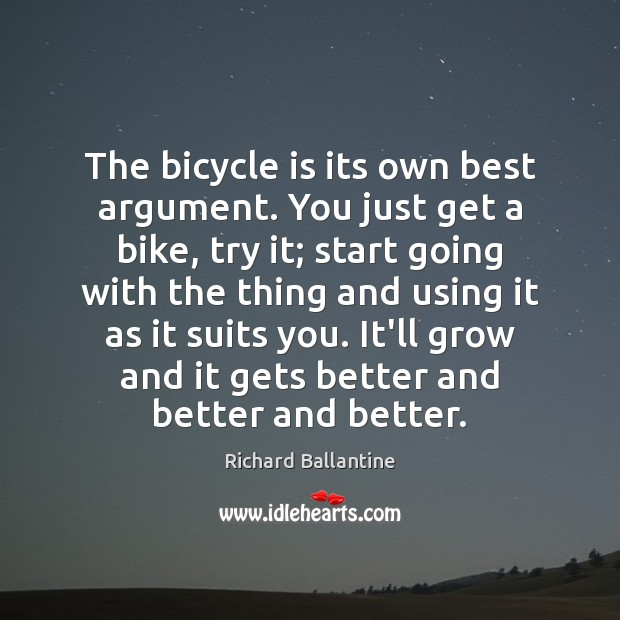 The bicycle is its own best argument. You just get a bike, Image