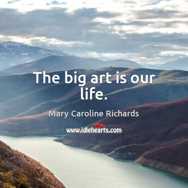 Image, The big art is our life.