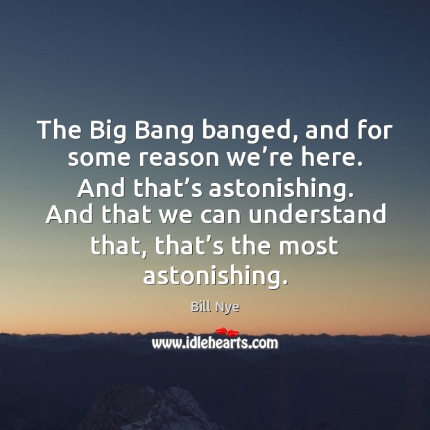 Image, The Big Bang banged, and for some reason we're here. And