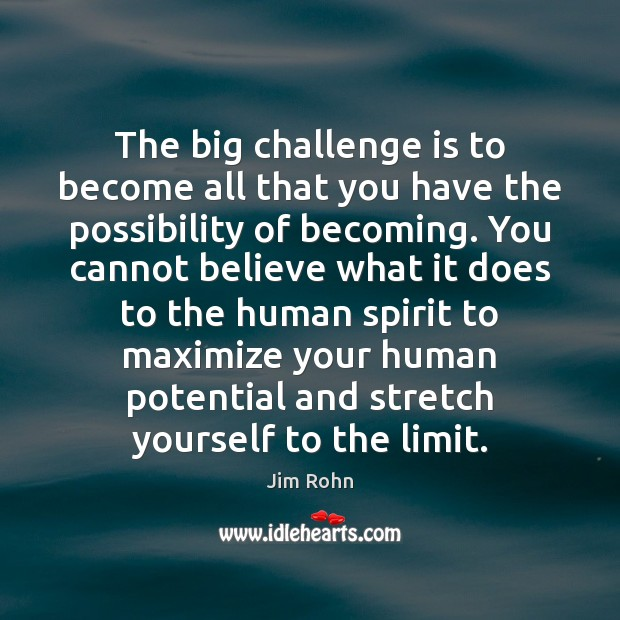 Image, The big challenge is to become all that you have the possibility