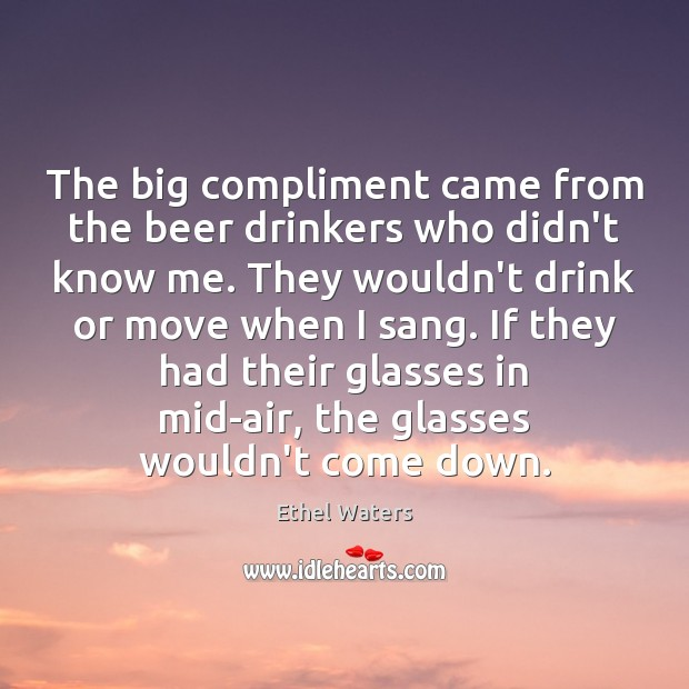 The big compliment came from the beer drinkers who didn't know me. Image