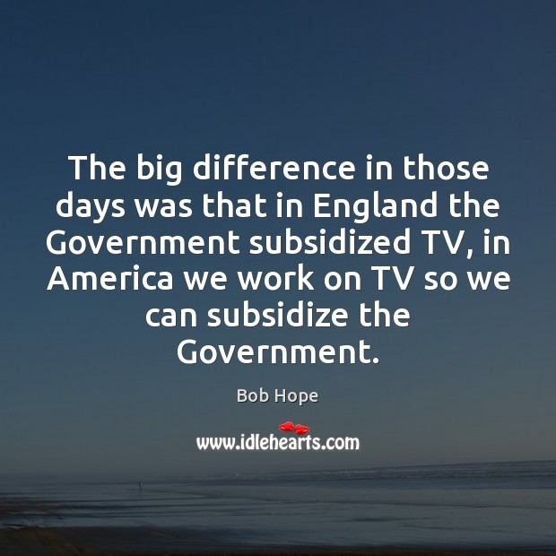 Image, The big difference in those days was that in England the Government