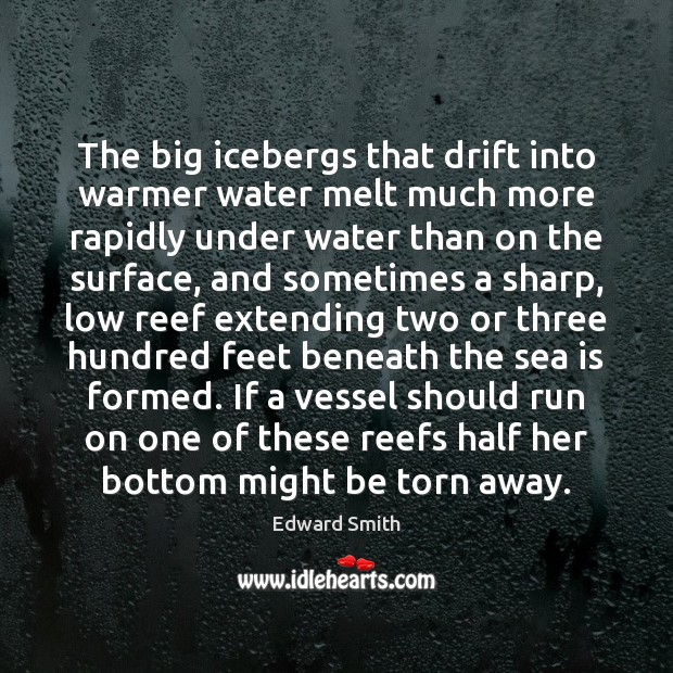 The big icebergs that drift into warmer water melt much more rapidly Sea Quotes Image