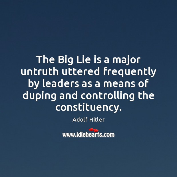 Image, The Big Lie is a major untruth uttered frequently by leaders as