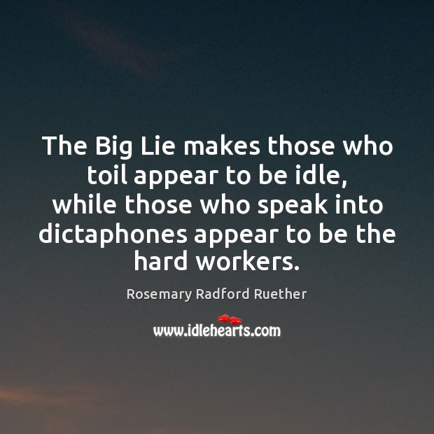 The Big Lie makes those who toil appear to be idle, while Image