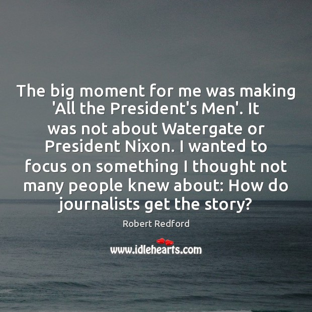 The big moment for me was making 'All the President's Men'. It Image