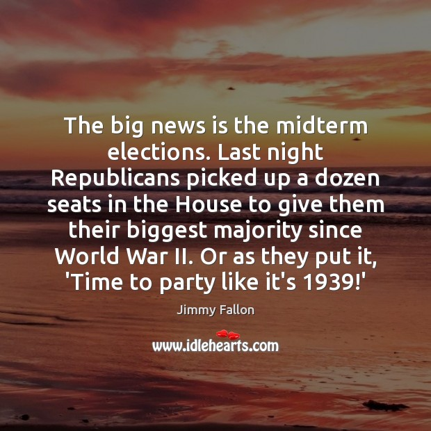 The big news is the midterm elections. Last night Republicans picked up Image