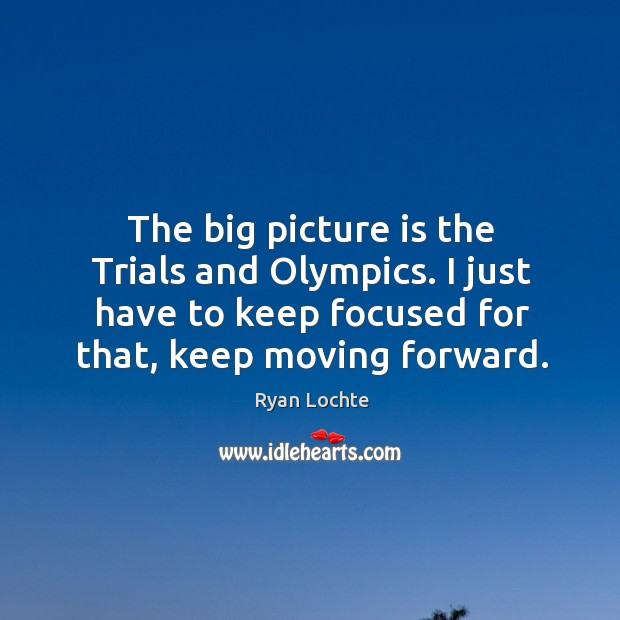 The big picture is the Trials and Olympics. I just have to Image