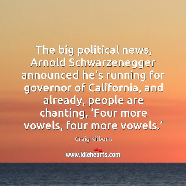 The big political news, arnold schwarzenegger announced he's running for governor of california Image
