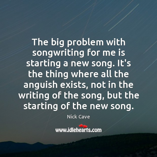 The big problem with songwriting for me is starting a new song. Image