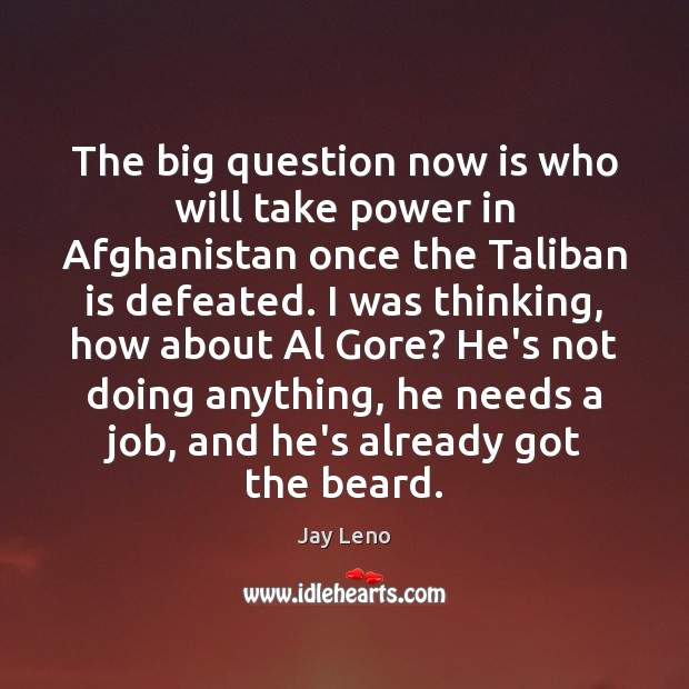 The big question now is who will take power in Afghanistan once Image