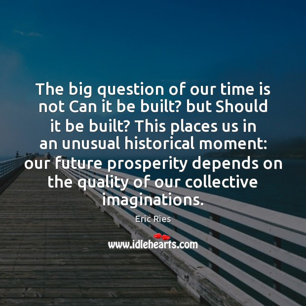 The big question of our time is not Can it be built? Eric Ries Picture Quote