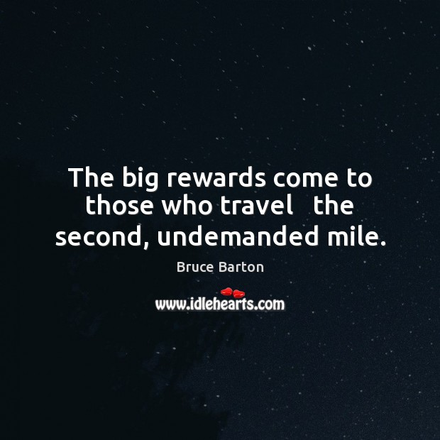 The big rewards come to those who travel   the second, undemanded mile. Image