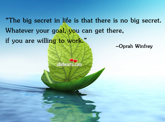 The Big Secret In Life Is That There Is…
