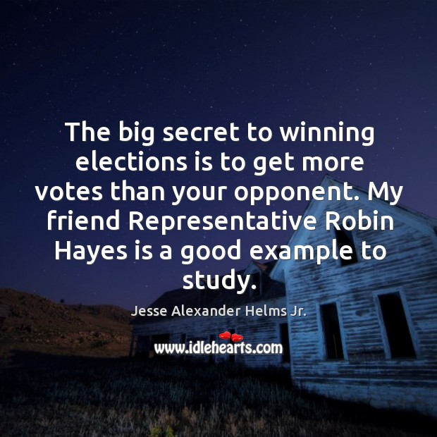 Image, The big secret to winning elections is to get more votes than your opponent.