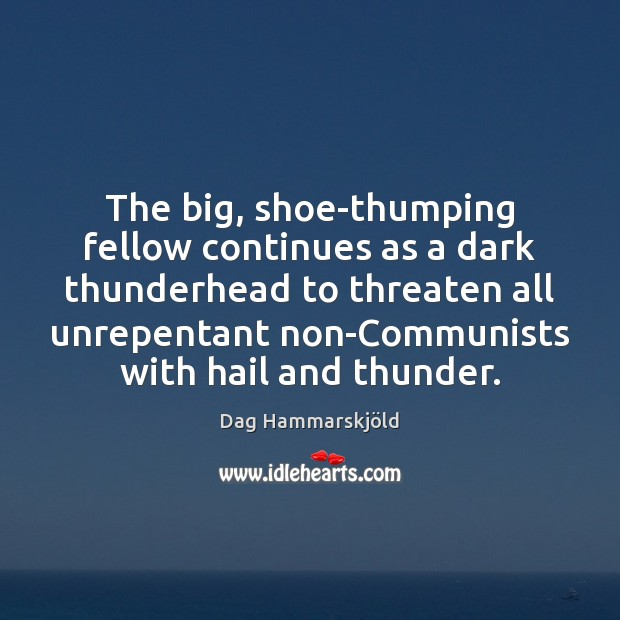 Image, The big, shoe-thumping fellow continues as a dark thunderhead to threaten all