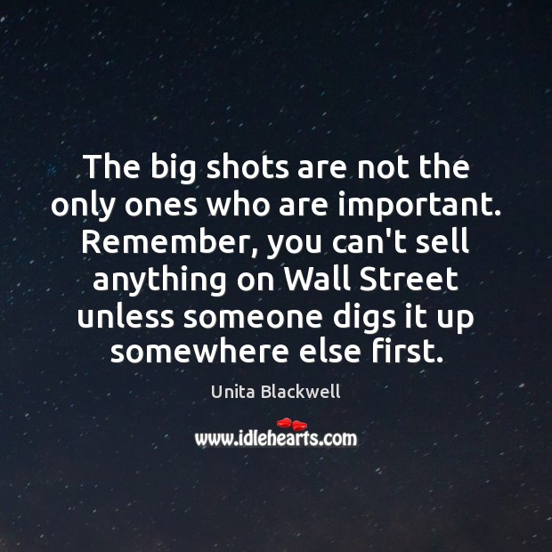 Image, The big shots are not the only ones who are important. Remember,