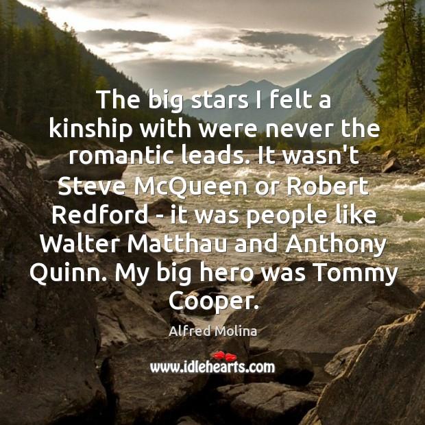 The big stars I felt a kinship with were never the romantic Image