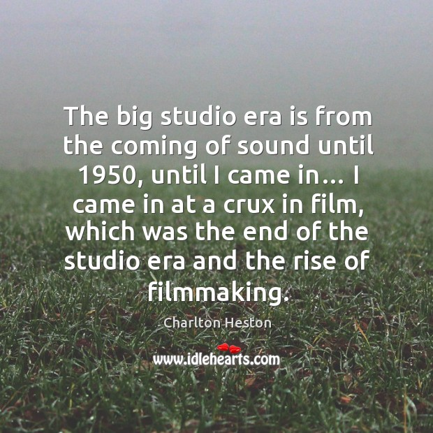 Image, The big studio era is from the coming of sound until 1950, until I came in…