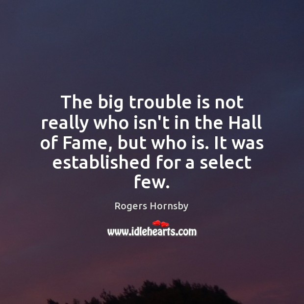 The big trouble is not really who isn't in the Hall of Image