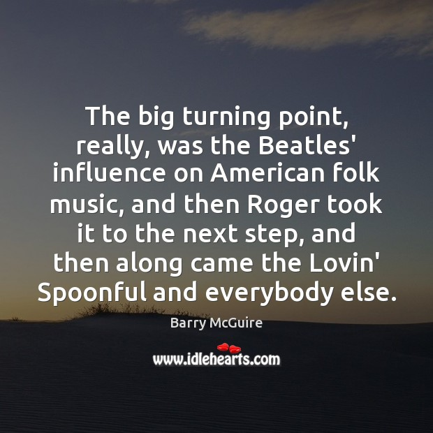 Image, The big turning point, really, was the Beatles' influence on American folk