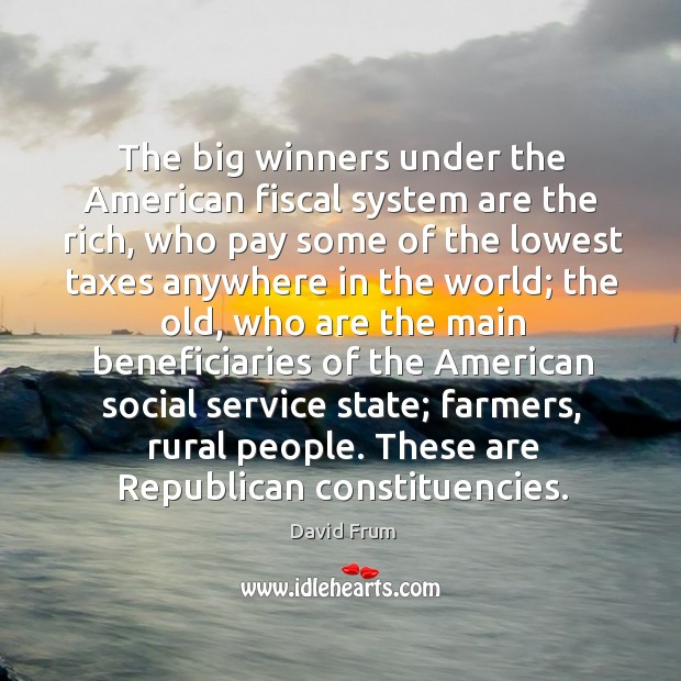 The big winners under the american fiscal system are the rich, who pay some of the lowest David Frum Picture Quote
