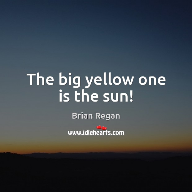Image, The big yellow one is the sun!