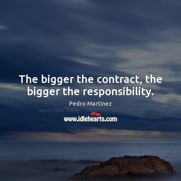 The bigger the contract, the bigger the responsibility. Image