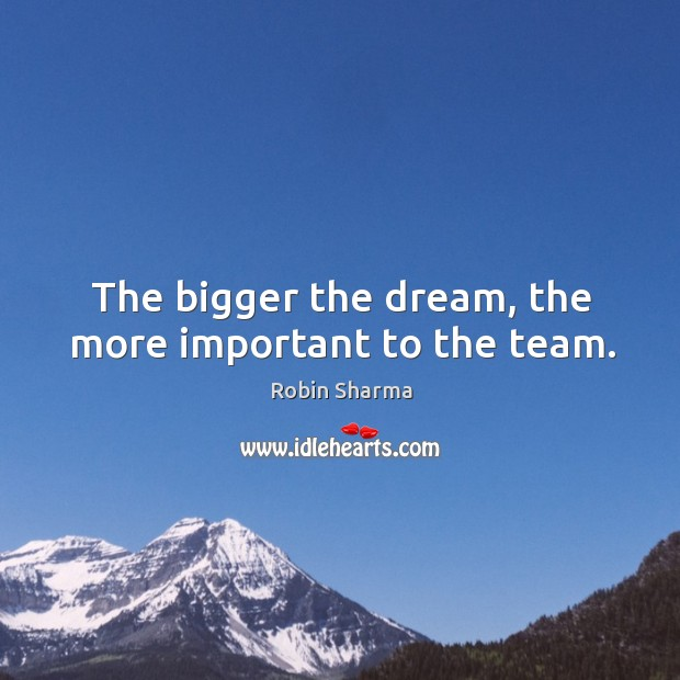 Image, The bigger the dream, the more important to the team.
