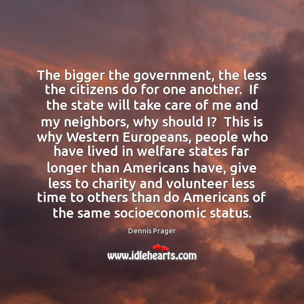 The bigger the government, the less the citizens do for one another. Image