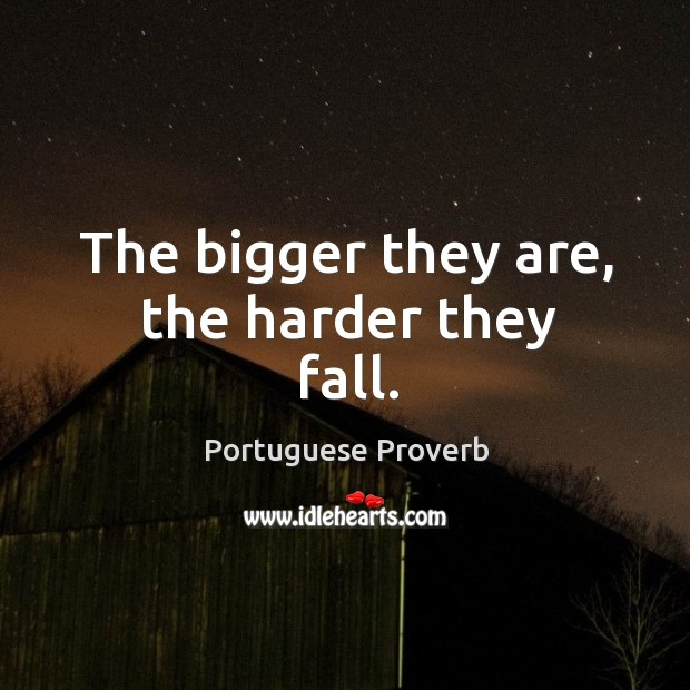The bigger they are, the harder they fall. Image
