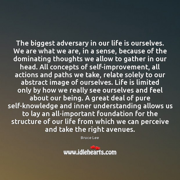 The biggest adversary in our life is ourselves. We are what we Bruce Lee Picture Quote