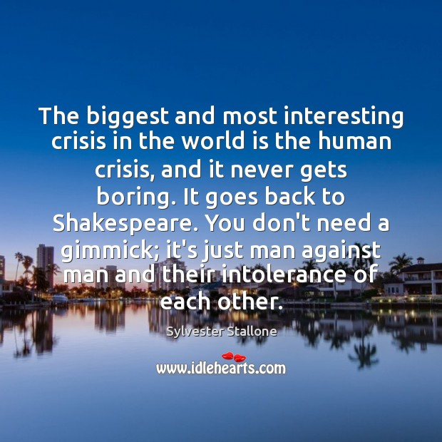 The biggest and most interesting crisis in the world is the human Sylvester Stallone Picture Quote