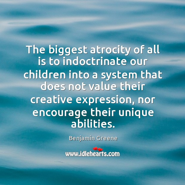 Image, The biggest atrocity of all is to indoctrinate our children into a